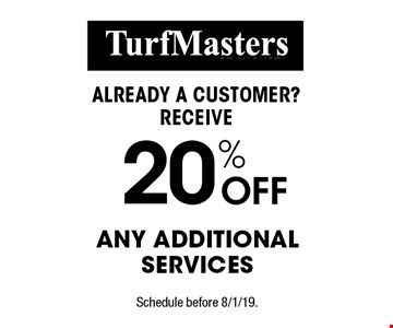 Already a customer? Receive 20% off any additional services. Schedule before 8/1/19.