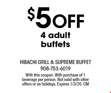 $5 off 4 adult buffets. With this coupon. With purchase of 1 beverage per person. Not valid with other offers or on holidays. Expires 1/3/20. CM