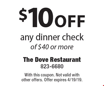 $10 off any dinner check of $40 or more. With this coupon. Not valid with other offers. Offer expires 4/19/19.