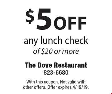 $5 off any lunch check of $20 or more. With this coupon. Not valid with other offers. Offer expires 4/19/19.