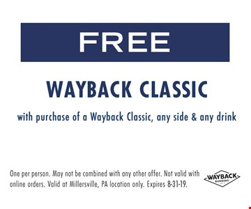 Free Wayback Classic burger with purchase of a Wayback Classic, any side & any drink. One per person. May not be combined with any other offer. Not Valid with online orders. Valid at Millersville, PA location only. Expires 8-31-19.