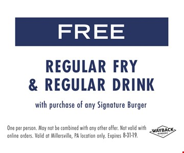Free regular fry and regular drink with purchase of any signature burger. One per person. May not be combined with any other offer. Not Valid with online orders. Valid at Millersville, PA location only. Expires 8-31-19.