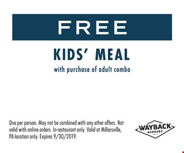 Free kids meal with purchase of adult combo. One per person. May not be combined with any other offers. Not valid with online orders. In-restaurant only. Valid at Millersville, PA location only. Expires 9-30-19.