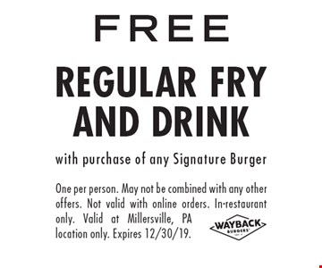 FREE regular fry and drink with purchase of any Signature Burger. One per person. May not be combined with any other offers. Not valid with online orders. In-restaurant only. Valid at Millersville, PA location only. Expires 12/30/19.