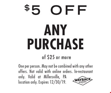 $5 off any purchase of $25 or more. One per person. May not be combined with any other offers. Not valid with online orders. In-restaurant only. Valid at Millersville, PA location only. Expires 12/30/19.