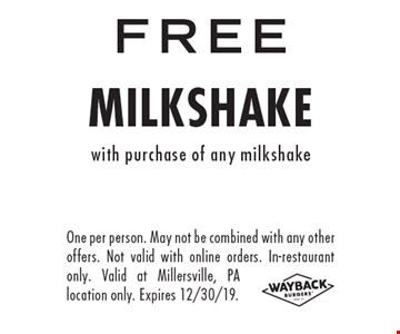 FREE milkshake with purchase of any milkshake. One per person. May not be combined with any other offers. Not valid with online orders. In-restaurant only. Valid at Millersville, PA location only. Expires 12/30/19.