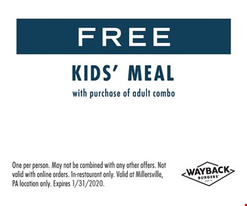 Free kids meal with purchase of adult combo. One per person. May not be combined with any other offers. Not valid with online orders. In-restaurant only. Valid at Millersville, PA location only. Expires 1-31-20.