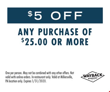 $5 off any purchase of $25 or more. One per person. May not be combined with any other offers. Not valid with online orders. In-restaurant only. Valid at Millersville, PA location only. Expires 1-31-20.