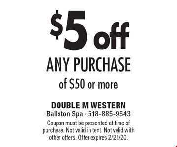 $5 off any purchase of $50 or more. Coupon must be presented at time of purchase. Not valid in tent. Not valid with other offers. Offer expires 2/21/20.