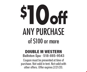 $10 off any purchase of $100 or more. Coupon must be presented at time of purchase. Not valid in tent. Not valid with other offers. Offer expires 2/21/20.