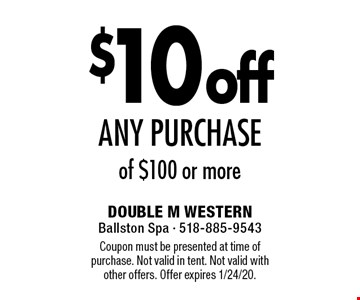 $10 off any purchase of $100 or more. Coupon must be presented at time of purchase. Not valid in tent. Not valid with other offers. Offer expires 1/24/20.