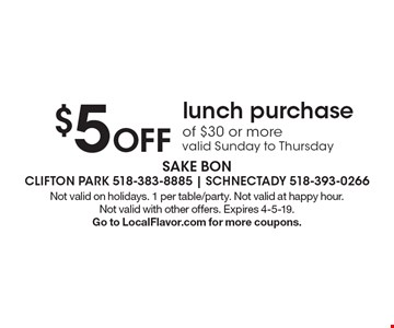 $5 Off lunch purchase of $30 or more valid Sunday to Thursday. Not valid on holidays. 1 per table/party. Not valid at happy hour. Not valid with other offers. Expires 4-5-19. Go to LocalFlavor.com for more coupons.