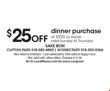 $25 Off dinner purchase of $200 or more valid Sunday to Thursday . Not valid on holidays. 1 per table/party. Not valid at happy hour.Not valid with other offers. Expires 4-5-19. Go to LocalFlavor.com for more coupons.