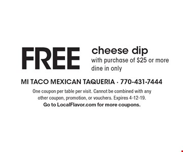 Free cheese dip with purchase of $25 or more. Dine in only. One coupon per table per visit. Cannot be combined with any other coupon, promotion, or vouchers. Expires 4-12-19. Go to LocalFlavor.com for more coupons.