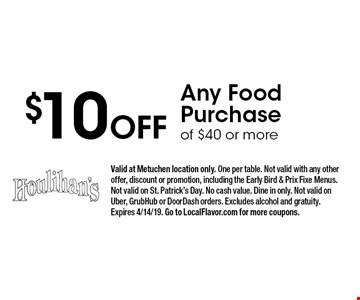 $10 Off Any Food Purchase of $40 or more. Valid at Metuchen location only. One per table. Not valid with any other offer, discount or promotion, including the Early Bird & Prix Fixe Menus. Not valid on St. Patrick's Day. No cash value. Dine in only. Not valid on Uber, GrubHub or DoorDash orders. Excludes alcohol and gratuity. Expires 4/14/19. Go to LocalFlavor.com for more coupons.