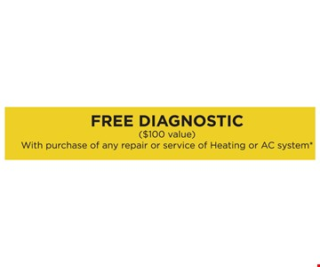 Free diagnostic ($100 value) with purchase of any repair or service of Heating or AC system*. *See your local dealer for details.