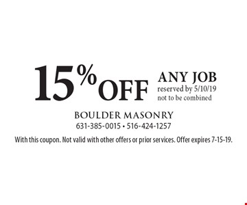 15% OFF any job reserved by 5/10/19 not to be combined. With this coupon. Not valid with other offers or prior services. Offer expires 7-15-19.