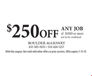 $250 OFF any job of $1000 or more. Not to be combined. With this coupon. Not valid with other offers or prior services. Offer expires 7-15-19.
