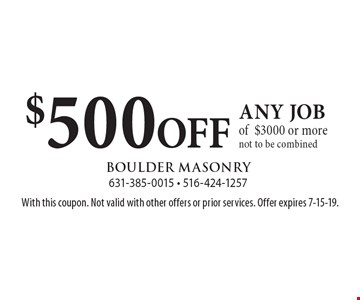 $500 OFF any job of$3000 or more. Not to be combined. With this coupon. Not valid with other offers or prior services. Offer expires 7-15-19.