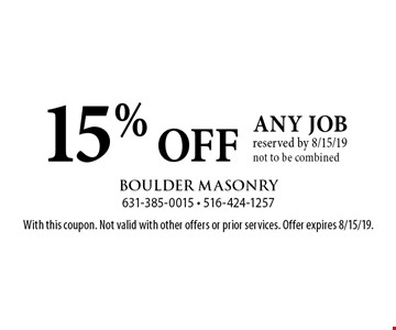 15% OFF any job reserved by 8/15/19, not to be combined. With this coupon. Not valid with other offers or prior services. Offer expires 8/15/19.