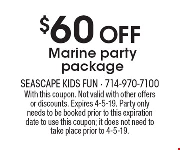 $60 off marine party package. With this coupon. Not valid with other offers or discounts. Expires 4-5-19. Party only needs to be booked prior to this expiration date to use this coupon; it does not need to take place prior to 4-5-19.