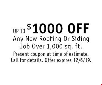 Up To $1,000 Off Any New Roofing Or Siding Job Over 1,000 sq. ft. Present coupon at time of estimate. Call for details. Offer expires 12/6/19.