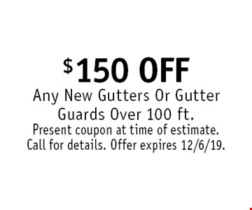 $150 OffAny New Gutters Or Gutter Guards Over 100 ft.. Present coupon at time of estimate. Call for details. Offer expires 12/6/19.
