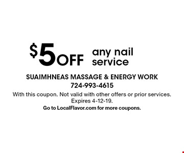 $5 off any nail service. With this coupon. Not valid with other offers or prior services. Expires 4-12-19. Go to LocalFlavor.com for more coupons.