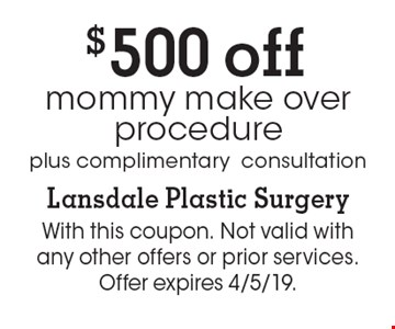 $500 off mommy make over procedure plus complimentary consultation. With this coupon. Not valid with any other offers or prior services. Offer expires 4/5/19.