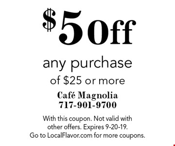 $5 Off any purchase of $25 or more. With this coupon. Not valid with other offers. Expires 9-20-19. Go to LocalFlavor.com for more coupons.