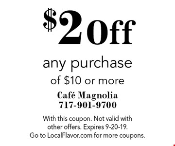 $2 Off any purchase of $10 or more. With this coupon. Not valid with other offers. Expires 9-20-19. Go to LocalFlavor.com for more coupons.