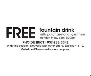 FREE fountain drink with purchase of any entree. Monday-Friday 5pm-8:30pm. With this coupon. Not valid with other offers. Expires 4-5-19. Go to LocalFlavor.com for more coupons.