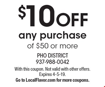 $10 OFF any purchase of $50 or more. With this coupon. Not valid with other offers. Expires 4-5-19. Go to LocalFlavor.com for more coupons.