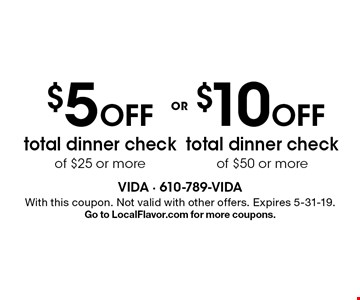 $10 Off total dinner check of $50 or more. $5 Off total dinner check of $25 or more. With this coupon. Not valid with other offers. Expires 5-31-19. Go to LocalFlavor.com for more coupons.