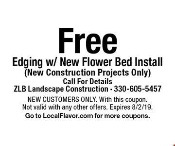 Free Edging w/ New Flower Bed Install (New Construction Projects Only) Call For Details. NEW CUSTOMERS ONLY. With this coupon.Not valid with any other offers. Expires 8/2/19.Go to LocalFlavor.com for more coupons.