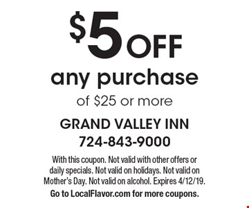 $5 Off any purchase of $25 or more. With this coupon. Not valid with other offers or daily specials. Not valid on holidays. Not valid on Mother's Day. Not valid on alcohol. Expires 4/12/19. Go to LocalFlavor.com for more coupons.