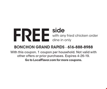 FREE side with any fried chicken order dine in only. With this coupon. 1 coupon per household. Not valid with other offers or prior purchases. Expires 4-26-19. Go to LocalFlavor.com for more coupons.