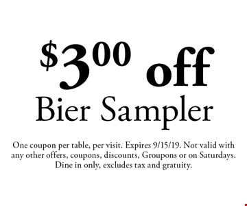 $3.00 off Bier Sampler. One coupon per table, per visit. Expires 9/15/19. Not valid with any other offers, coupons, discounts, Groupons or on Saturdays. Dine in only, excludes tax and gratuity.