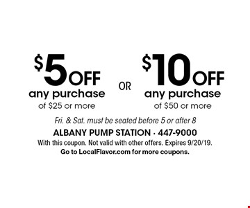 $5 off any purchase of $25 or more OR $10 off any purchase of $50 or more. Fri. & Sat. must be seated before 5 or after 8. With this coupon. Not valid with other offers. Expires 9/20/19. Go to LocalFlavor.com for more coupons.