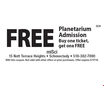 Free Planetarium Admission. Buy one ticket, get one FREE. With this coupon. Not valid with other offers or prior purchases. Offer expires 5/17/19.