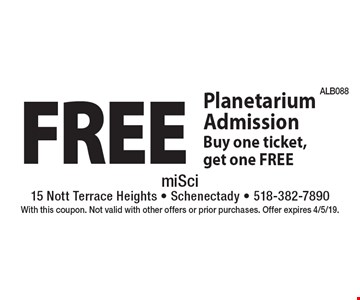 Free Planetarium Admission. Buy one ticket, get one FREE. With this coupon. Not valid with other offers or prior purchases. Offer expires 4/5/19.