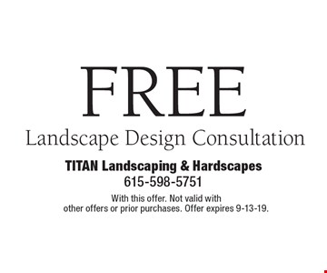 Free Landscape Design Consultation. With this offer. Not valid with other offers or prior purchases. Offer expires 9-13-19.
