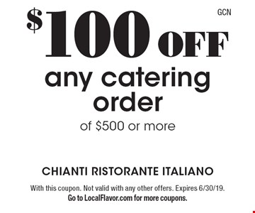 $100 off any catering order of $500 or more. With this coupon. Not valid with any other offers. Expires 6/30/19. Go to LocalFlavor.com for more coupons.