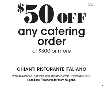 $50 off any catering order of $300 or more. With this coupon. Not valid with any other offers. Expires 6/30/19. Go to LocalFlavor.com for more coupons.
