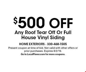 $500 OFF Any Roof Tear Off Or Full House Vinyl Siding. Present coupon at time of bid. Not valid with other offers or prior purchases. Expires 8/2/19. Go to LocalFlavor.com for more coupons.