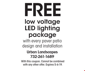 FREE low voltage LED lighting package with every paver patio design and installation. With this coupon. Cannot be combined with any other offer. Expires 5-6-19.