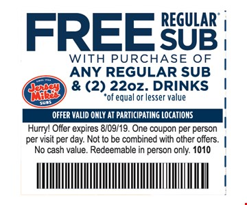Free regular sub with purchase of any regular sub & (2) 22oz. drinks. Offer valid only at participating locations. Hurry! Offer expires 8/9/19. One coupon per person per visit per day. Not to be combined with other offers. No cash value. Redeemable in person only. 1010