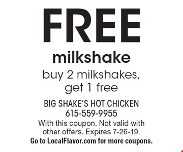 Free milkshake buy 2 milkshakes, get 1 free. With this coupon. Not valid with other offers. Expires 7-26-19. Go to LocalFlavor.com for more coupons.