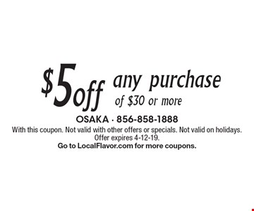$5 off any purchase of $30 or more. With this coupon. Not valid with other offers or specials. Not valid on holidays. Offer expires 4-12-19. Go to LocalFlavor.com for more coupons.