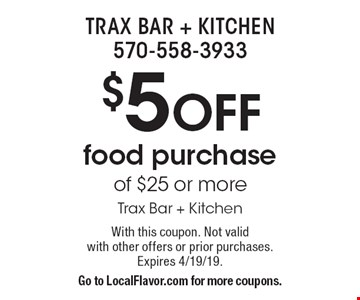 $5 OFF food purchase of $25 or more. Trax Bar + Kitchen. With this coupon. Not valid with other offers or prior purchases. Expires 4/19/19. Go to LocalFlavor.com for more coupons.
